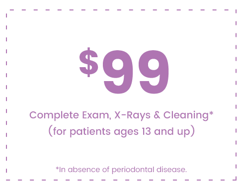 $99 Complete Exam, X-Rays & Cleaning *Valid in absence of periodontal disease.
